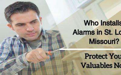 Who Installs Alarms in St. Louis, Missouri? Protect Your Valuables Now Before It's Too Late!