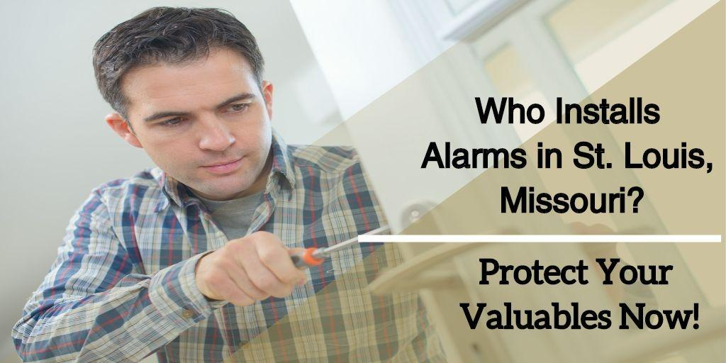 Who Installs Alarms in St. Louis, Missouri - Protect Your Valuables Now